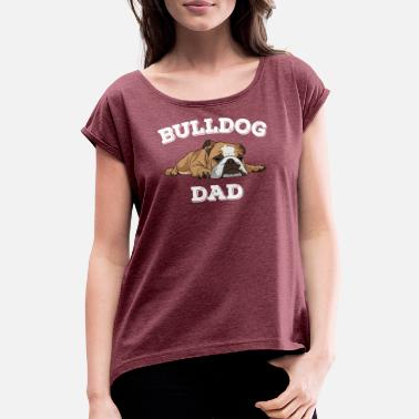 Dad Design Bulldog Dad Design - Bulldog Dad - Women's T-Shirt with rolled up sleeves