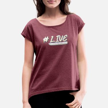 Lively live #live - Women's Rolled Sleeve T-Shirt