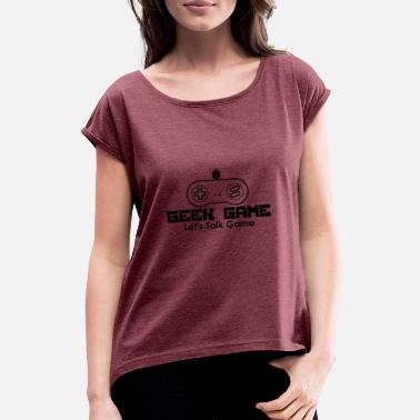 Game Geek Game - Women's T-Shirt with rolled up sleeves