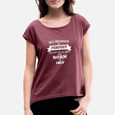 July Girlfriend Woman birthday present in July - Women's T-Shirt with rolled up sleeves