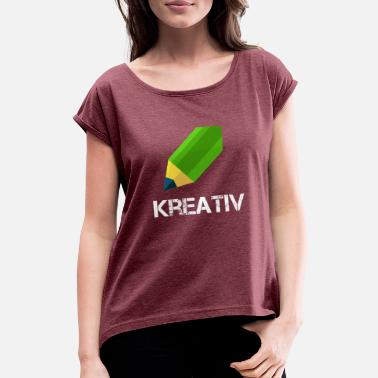 Creative Catastrophe creative - Women's Rolled Sleeve T-Shirt