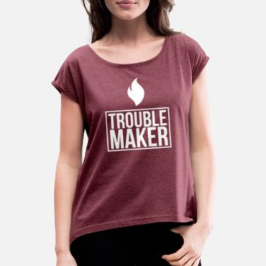 Trouble Maker Trouble maker - Women's T-Shirt with rolled up sleeves