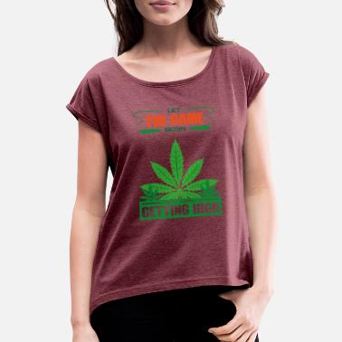 Get High Getting high - Women's Rolled Sleeve T-Shirt