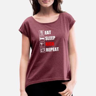 Kickboxing Eat the food to kick Kick Karate repeat - Women's Rolled Sleeve T-Shirt