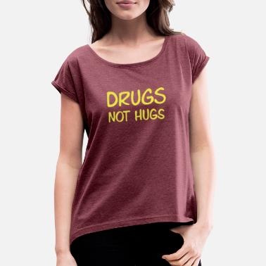 Kontakt drugs not hugs - T-shirt med upprullade ärmar dam