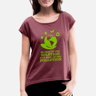Part Of The World be part of the solution not part if the problem - Women's Rolled Sleeve T-Shirt