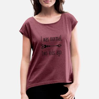 Funny Mum Funny mum shirt - I was normal - Women's Rolled Sleeve T-Shirt