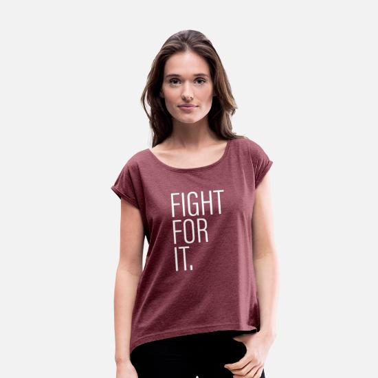 Work Out T-Shirts - FIGHT FOR IT. - Women's Rolled Sleeve T-Shirt heather burgundy