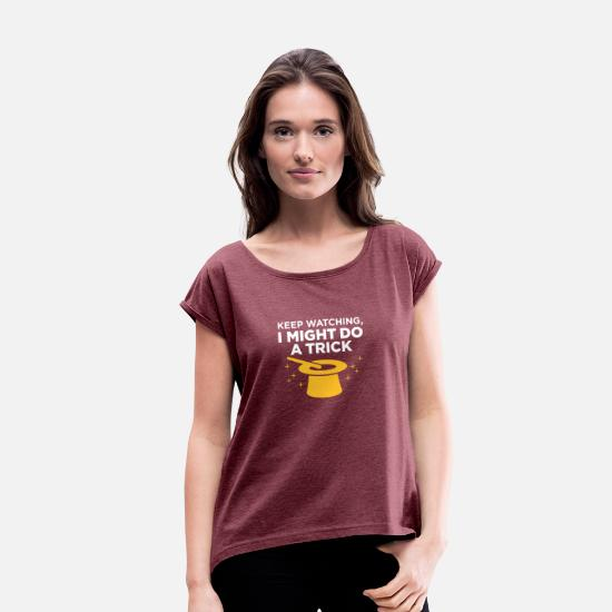 Magic T-Shirts - Keep Watching, I Might Do A Trick! - Women's Rolled Sleeve T-Shirt heather burgundy