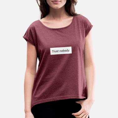 Trust nobody - Women's Rolled Sleeve T-Shirt