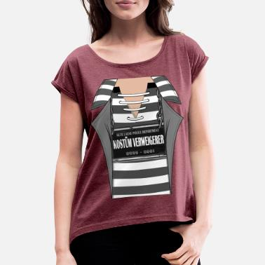 Prison Costume T-Shirt, Costume Refuser - Women's T-Shirt with rolled up sleeves