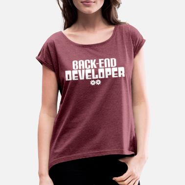 End BACK END DEVELOPER - Women's Rolled Sleeve T-Shirt