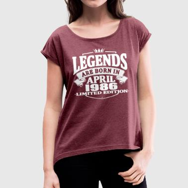 Legends are born in april 1986 - Women's T-shirt with rolled up sleeves