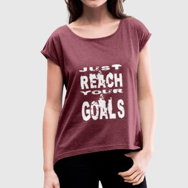 Just Reach Your Goals - Women's T-shirt with rolled up sleeves