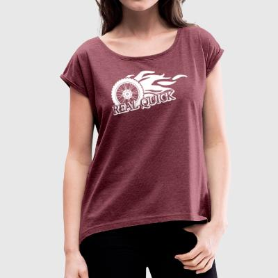 Real Quick - Women's T-shirt with rolled up sleeves