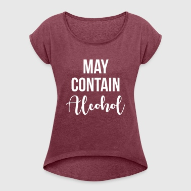 May contain alcohol - Women's T-shirt with rolled up sleeves