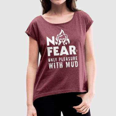 No fear with mud - Women's T-shirt with rolled up sleeves