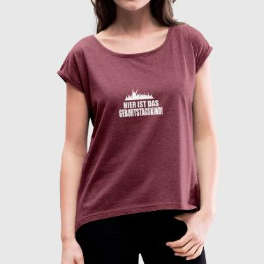 birthday - Women's T-shirt with rolled up sleeves