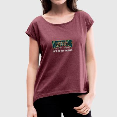Wrestling Is In My Blood - Women's T-shirt with rolled up sleeves