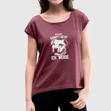 My (Pit Bull) dog fights not, I will - Women's T-shirt with rolled up sleeves