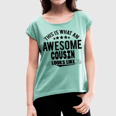 THIS IS WHAT AN AWESOME COUSIN LOOKS LIKE - Women's T-shirt with rolled up sleeves