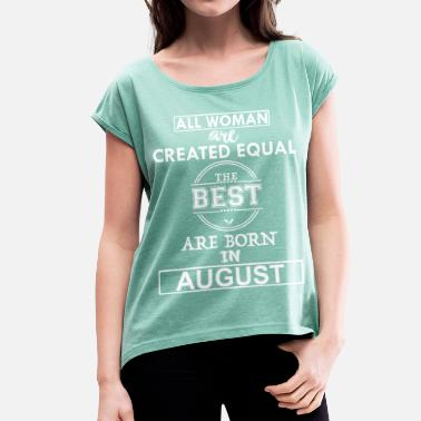 Born In August THE BEST ARE BORN IN AUGUST - Women's Rolled Sleeve T-Shirt