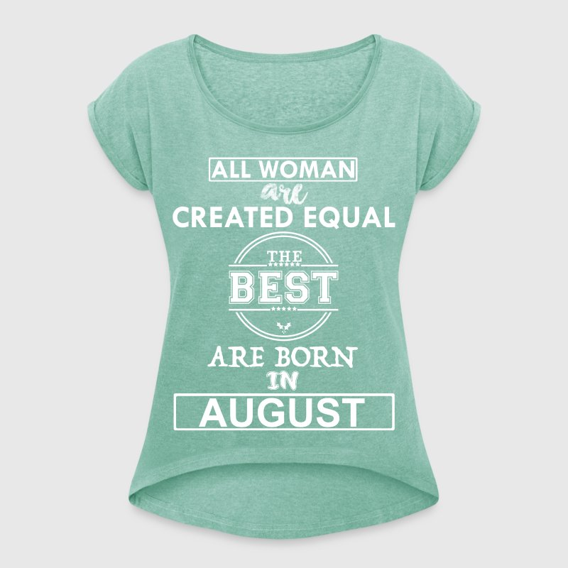 THE BEST ARE BORN IN AUGUST - Women's T-shirt with rolled up sleeves