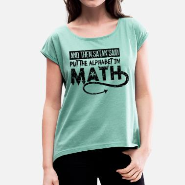 Zero Kids Satan Said Put The Alphabet In Math Gift - Women's T-Shirt with rolled up sleeves