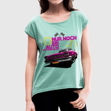 Autonaut Car Shirt · Speedometer Oldie · Promise Gift - Women's T-Shirt with rolled up sleeves
