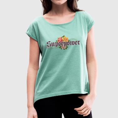 SUPERPOWER - Women's T-Shirt with rolled up sleeves