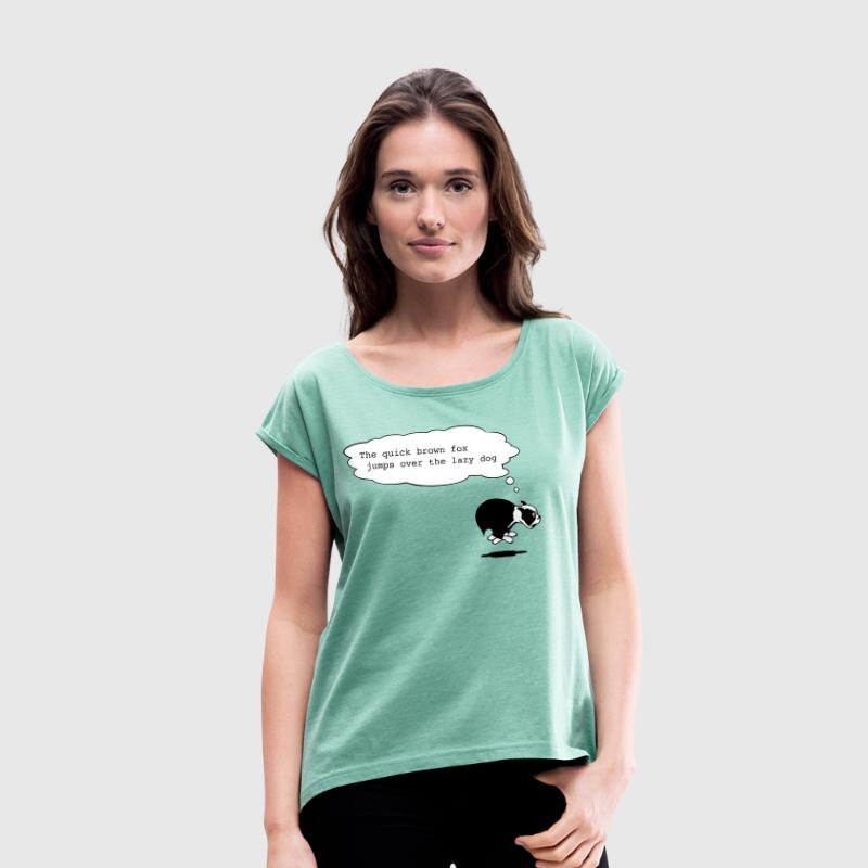 the quick brown fox jumps over the lazy dog - Women's T-shirt with rolled up sleeves