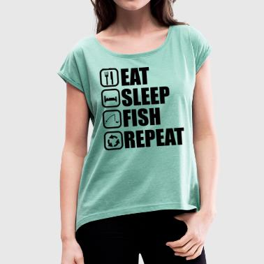 Eat sleep fish - fishing, fishing - Women's T-Shirt with rolled up sleeves