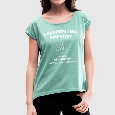 Conservation Scientist - Women's T-Shirt with rolled up sleeves