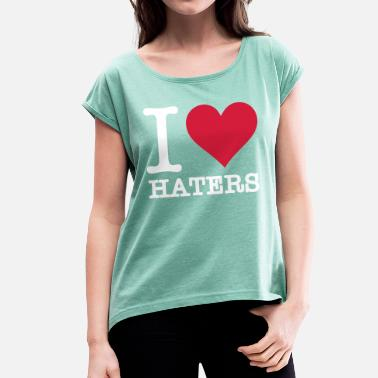 I Love Haters I Love Haters - Women's T-Shirt with rolled up sleeves