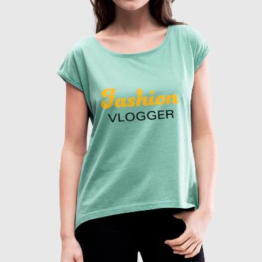 Fashion vlogger for fashion-conscious entrepreneurs - Women's T-Shirt with rolled up sleeves