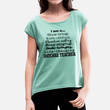 Daycare Life-Changing Daycare Teacher - Women's T-Shirt with rolled up sleeves