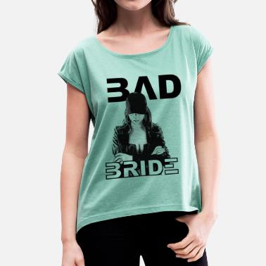 Badass Bride bad bride 2reborn - Women's T-Shirt with rolled up sleeves
