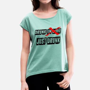 Drunk Love drunk in love just drunk - Women's T-Shirt with rolled up sleeves