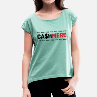 Mere Mere Ca $ hmere - Women's T-Shirt with rolled up sleeves