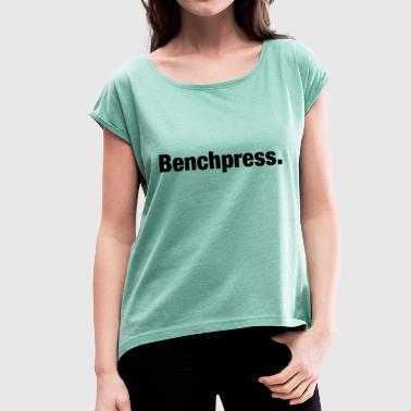 Bench Press - Women's T-Shirt with rolled up sleeves