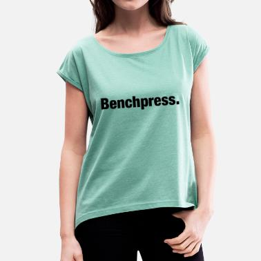 Breast Words Bench Press - Women's T-Shirt with rolled up sleeves