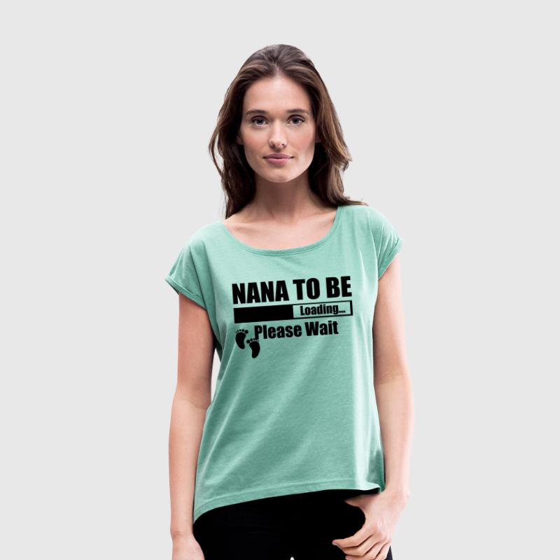 Nana To Be Loading Please Wait - Women's T-shirt with rolled up sleeves