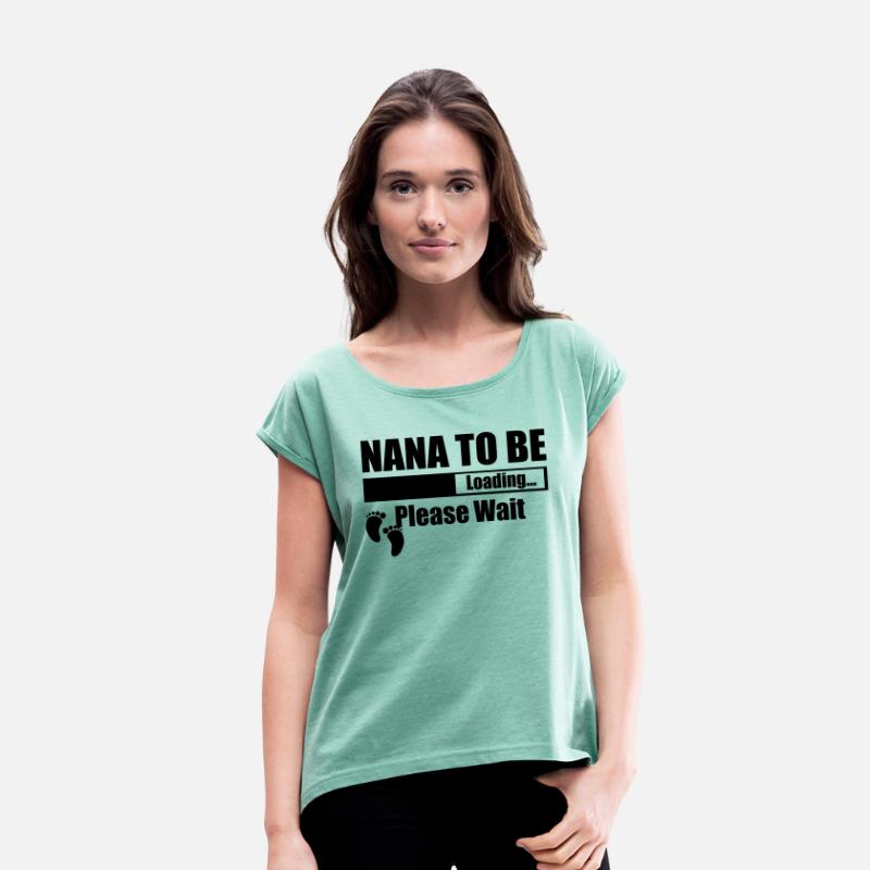 Nana To Be T-Shirts - Nana To Be Loading Please Wait - Women's Rolled Sleeve T-Shirt heather mint