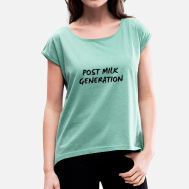 Generation post milk  generation vegan - Frauen T-Shirt mit gerollten Ärmeln