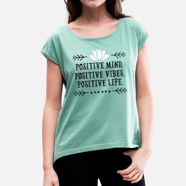 Positive Vibes Positive Mind, Positive Vibes, Positive Life. - Women's T-Shirt with rolled up sleeves