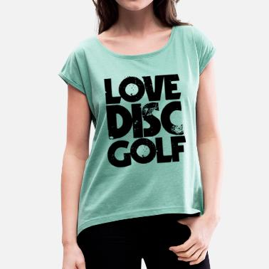 The Gameslave Love Disc Golf - Women's T-Shirt with rolled up sleeves