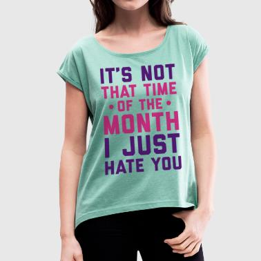 Time Of The Month Funny Quote - Women's T-shirt with rolled up sleeves