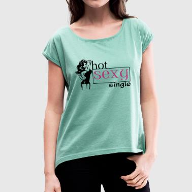 Pimp Sex hot_sexy_single - Women's T-Shirt with rolled up sleeves