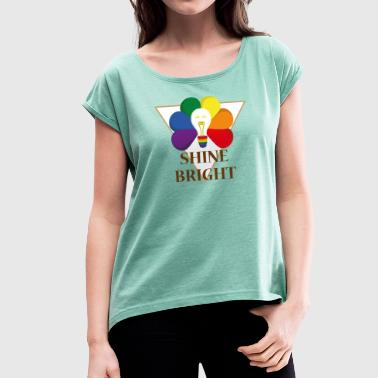 Shine Bright Shine Bright - Women's T-Shirt with rolled up sleeves
