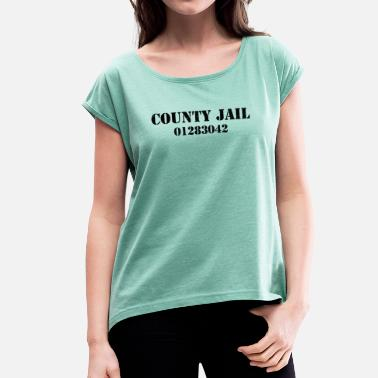 County County Jail jail gift bachelor party - Women's T-Shirt with rolled up sleeves